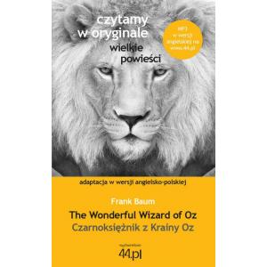 Czytamy w Oryginale. Wielkie Powieści. Wersja Polsko-Angielskia. Czarnoksiężnik z Krainy Oz. The Wonderful Wizard of Oz