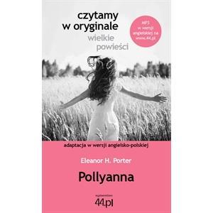 Czytamy w Oryginale. Wielkie Powieści. Wersja Polsko-Angielska. Pollyanna