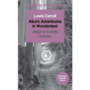 Czytamy w oryginale. Alice's Adventures in Wonderland. Alicja w Krainie Czarów