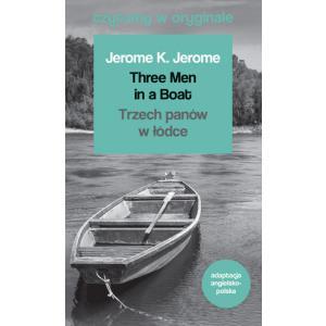 Czytamy w oryginale. Three Men in a Boat. Trzech panów w łódce