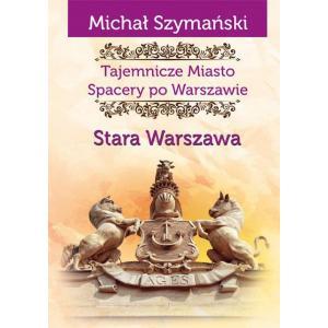 Tajemnicze Miasto. Spacery po Warszawie Stara Warszawa /varsaviana/