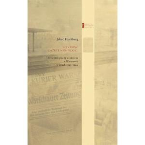 Czytając gazetę niemiecką... Dziennik pisany w ukryciu w Warszawie w latach 1943–1944 /varsaviana/