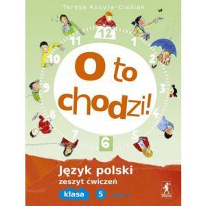 O to Chodzi! Język Polski. Ćwiczenia. Klasa 5 Część 1. Szkoła Podstawowa