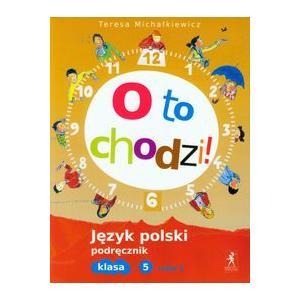 O to Chodzi! Język Polski. Podręcznik. Klasa 5 Część 2. Szkoła Podstawowa