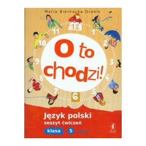 O To Chodzi! Język Polski. Ćwiczenia. Klasa 5 Część 2. Szkoła Podstawowa