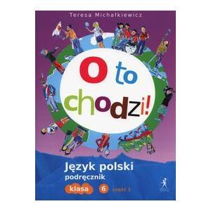 Polski SP 6 O to chodzi! Podręcznik cz.1