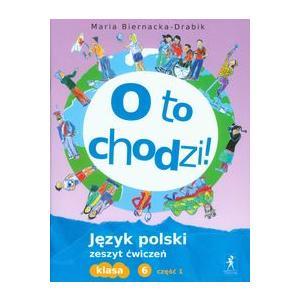 O to Chodzi! Język Polski. Ćwiczenia. Klasa 6 Część 1. Szkoła Podstawowa
