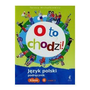 O To Chodzi! Język Polski. Podręcznik. Klasa 6 Część 2. Szkoła Podstawowa