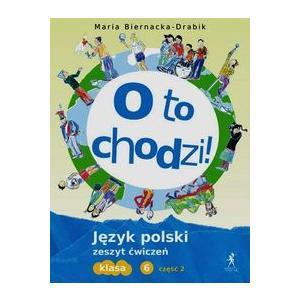 O to Chodzi! Język Polski. Ćwiczenia. Klasa 6 Część 2. Szkoła Podstawowa
