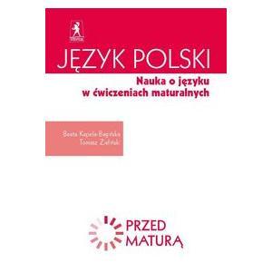 Przed maturą Język polski Nauka o języku w ćwiczeniach maturalnych