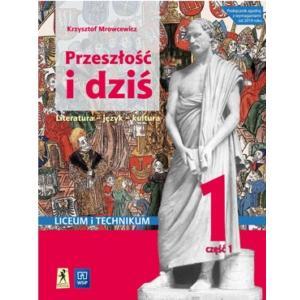 Przeszłość i Dziś 1. Literatura - Język - Kultura. Podręcznik. Klasa 1 Część 1. Liceum i Technikum. Zakres Podstawowy i Rozszerzony