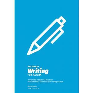 Polonsky: Writing For Matura. Wypowiedź Pisemna na Poziomie Podstawowym, Rozszerzonym i Dwujęzycznym. Podręcznik z Ćwiczeniami + Klucz