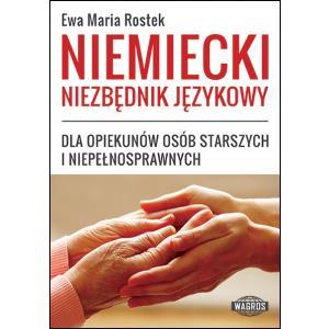Niemiecki Niezbędnik Językowy. Dla Opiekunów Osób Starszych i Niepełnosprawnych