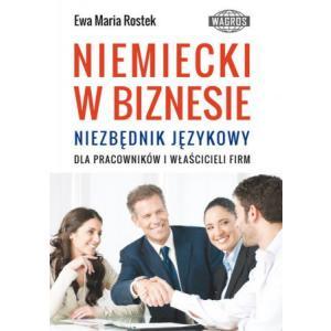 Niemiecki w Biznesie. Niezbędnik Językowy Dla Pracowników i Właścicieli Firm