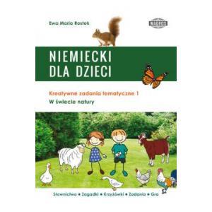 Niemiecki Dla Dzieci. Kreatywne Zadania Tematyczne 1. W Świecie Natury