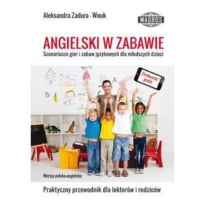 Angielski w Zabawie. Scenariusze Gier i Zabaw Językowych Dla Młodszych Dzieci. Praktyczny Przewodnik Dla Lektorów i Rodziców