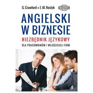 Angielski w Biznesie. Niezbędnik Językowy Dla Pracowników i Właścicieli Firm