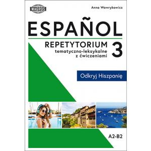 Espanol. Repetytorium tematyczno-leksykalne z ćwiczeniami 3. Odkryj Hiszpanię
