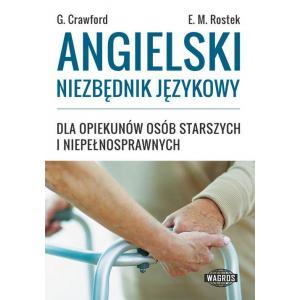 Angielski Niezbędnik Językowy. Dla Opiekunów Osób Starszych i Niepełnosprawnych