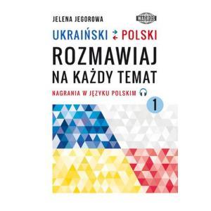 Ukraiński-polski. Rozmawiaj na każdy temat 1