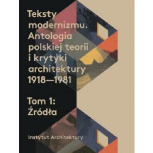 Teksty modernizmu Antologia polskiej teorii o krytyki architektury 1918-1981 T 1-2