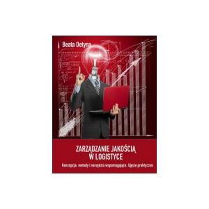Zarządzanie Jakością w Logistyce. Koncepcje, Metody i Narzędzia Wspomagające: Ujęcie Praktyczne