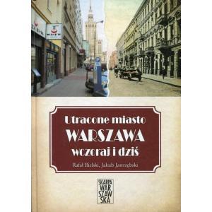 Utracone miasto Warszawa wczoraj i dziś /varsaviana/