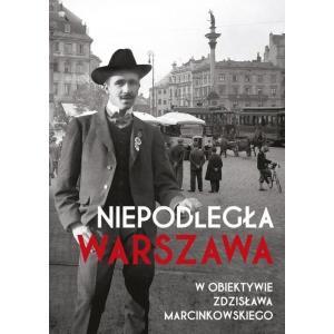 Niepodległa Warszawa w Obiektywie Zdzisława Marcinkowskiego /varsaviana/