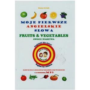 Moje Pierwsze Angielskie Słowa. Owoce i Warzywa
