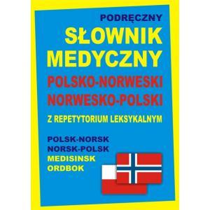 Podręczny Słownik Medyczny Polsko-Norweski Norwesko-Polski z Repetytorium Leksykalnym