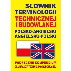 Słownik Terminologii Technicznej i Budowlanej. Polsko-Angielsko-Polski