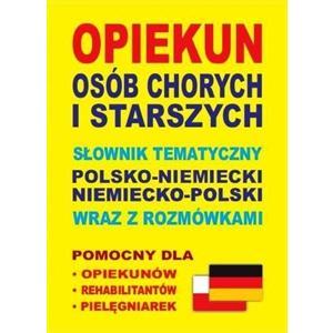 Słownik Tematyczny Polsko-Niemiecko-Polski. Opiekun Osób Chorych i Starszych