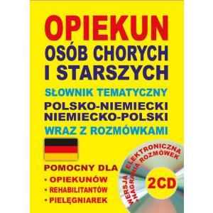 Słownik Tematyczny Polsko-Niemiecko-Polski. Opiekun Osób Chorych i Starszych + CD