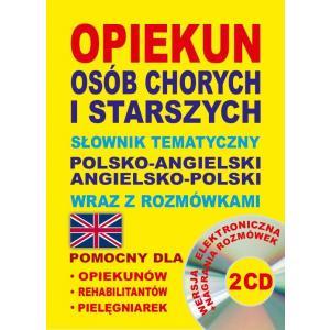 Słownik Tematyczny Angielsko-Polsko-Angielski. Opiekun Osób Chorych i Starszych + CD