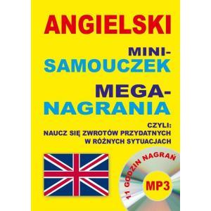 Angielski. Mini-Samouczek, Mega-Nagrania czyli Naucz Się Zwrotów Przydatnych w Różnych Sytuacjach + MP3