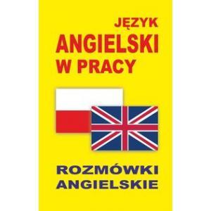 Język Angielski w Pracy. Rozmówki Angielskie