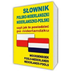 Słownik Polsko-Niderlandzko-Polski czyli Jak to Powiedzieć po Niderlandzku