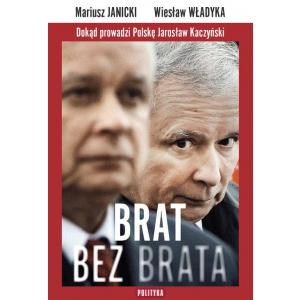 Brat Bez Brata. Dokąd Prowadzi Polskę Jarosław Kaczyński
