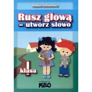 Rusz głową - utwórz słowo. SP kl. 1. Kozikowska, M. Opr. miękka. 2014
