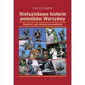 Nietuzinkowe historie pomników Warszawy. Opowieści warszawskiej przewodniczki /varsaviana/