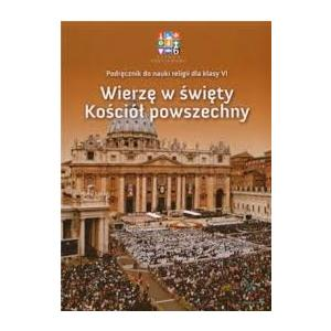 Katechizm. Wierzę w Kościół Powszechny. Klasa 6. Podręcznik. Szkoła Podstawowa