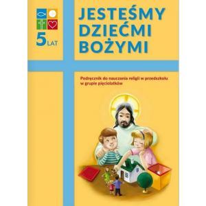 Religia. Podręcznik dla pięciolatków. Jesteśmy dziećmi Bożymi.  Wyd. Katechetyczne