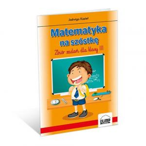 Matematyka na szóstkę Zbiór zadań dla klasy 3