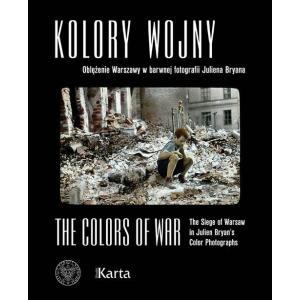 Kolory wojny. Oblężenie Warszawy w barwnej fotografii Juliena Bryana /varsaviana, wer.pol--ang/