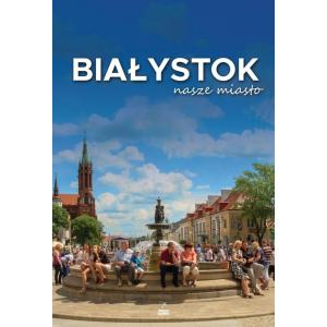 Białystok. Nasze miasto