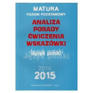 Matura 2015/2016 Poziom Podstawowy. Język Polski Analizy, Porady, Ćwiczenia