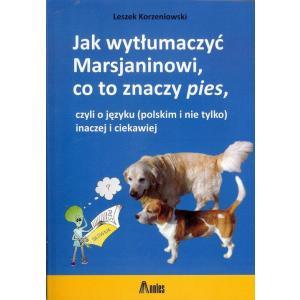 Jak Wytłumaczyć Marsjaninowi co to znaczy Pies, Czyli o Języku (Polskim i nie Tylko) Inaczej i Ciekawiej