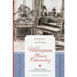 Warszawa Marii Dąbrowskiej Portret miasta w zwierciadle literatury /varsaviana/