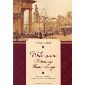 Warszawa Antoniego Słonimskiego Portret miasta w zwierciadle literatury /varsaviana/
