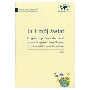 Ja i mój świat Program i pomoce do nauki jezyka polskiego jako obcego dla dzieci Część A
